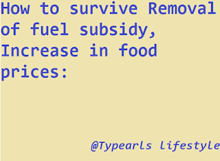 How to survive Removal of fuel subsidy, Increase in food prices
