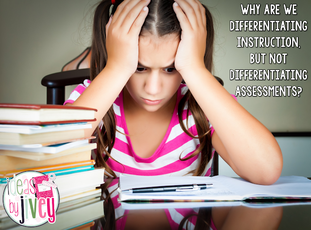 Why are we differentiating instruction, but not differentiating assessments?