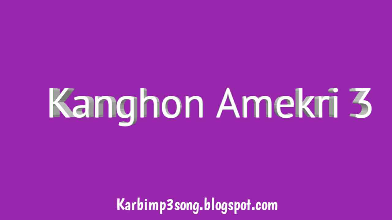 Mp3 Audio Karbi Mp3 Song Download Kanghon Amekri 3 Videos Mp4 Mp3 And Mp3
