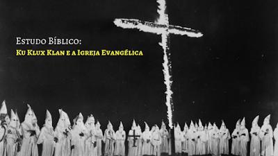 Ku Klux Klan e as igrejas evangélicas