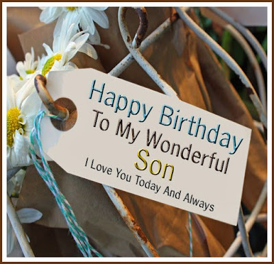 Happy Birthday wishes quotes for son and: happy birthday to my wonderful son i love you today and always