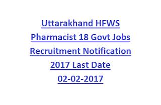 Uttarakhand HFWS Pharmacist 18 Govt Jobs Recruitment Notification 2017