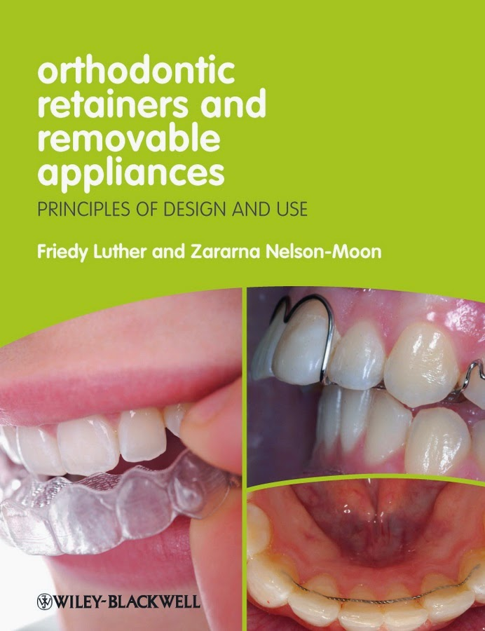 Orthodontic Retainers and Removable Appliances .... Principles of Design and Use -Friedy Luther,Zararna Nelson-Moon- 1st.ed © 2013.pdf
