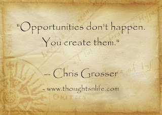 "Inspirational And Motivational Quotes- ""Opportunities don't happen. You create them.""  -- Chris Grosser"