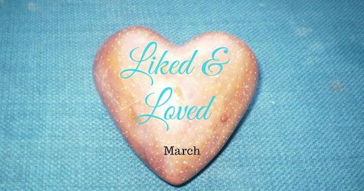 Things I've Liked and Loved in March
