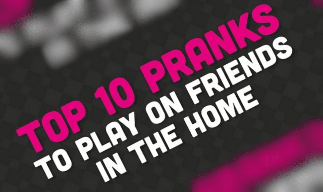 Top 10 Pranks To Play On Friends In The Home