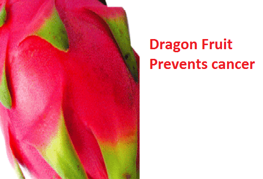 Dragon Fruit Prevents cancer
