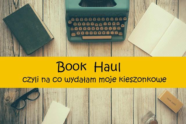 Book Haul - czyli na co wydałam moje kieszonkowe