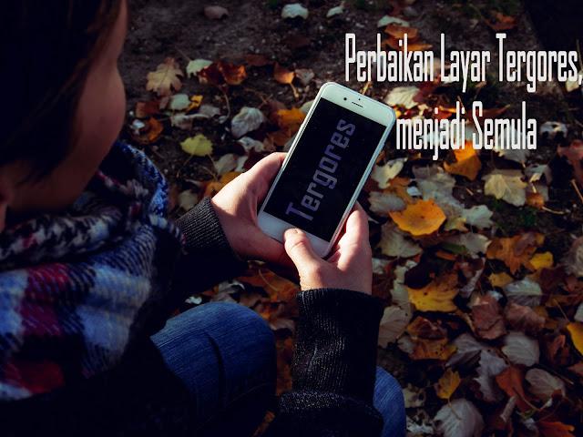 Cara-memperbaiki-Layar-Tergores-pada-Smartphone