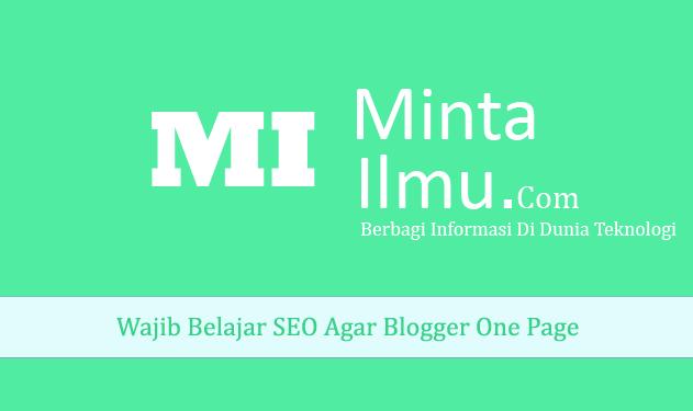 Wajib Belajar SEO Agar Blogger One Page MINTA ILMU