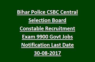 Bihar Police CSBC Central Selection Board Constable Recruitment Exam 9900 Govt Jobs Notification Last Date 30-08-2017
