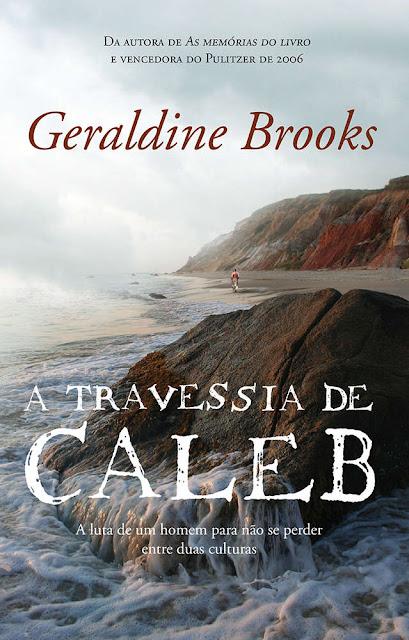 A travessia de Caleb A luta de um homem para não se perder entre duas culturas, Edição 2 - Geraldine Brooks