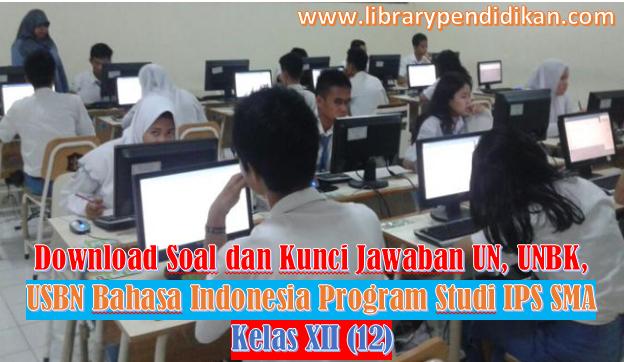 Download Soal dan Kunci Jawaban UN, UNBK, USBN Bahasa Indonesia Program Studi IPS SMA Kelas XII (12) - http://www.librarypendidikan.com/