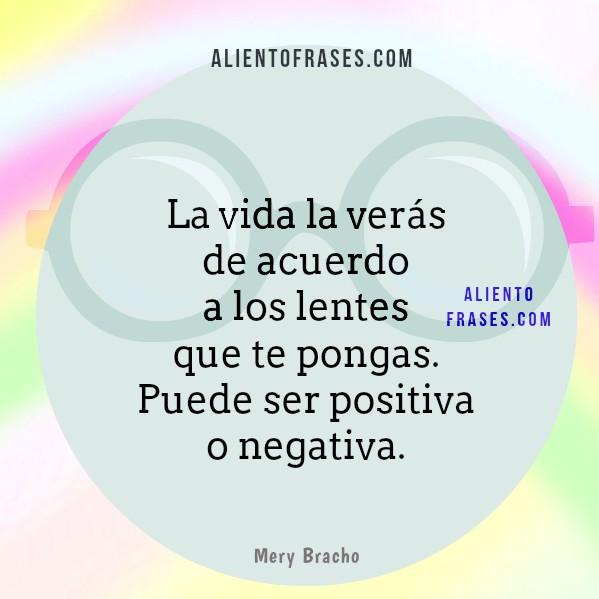 Frases de aliento para este día, pensamientos de la vida, ser positivo y no negativo. Aliento en Frases para ti por Mery Bracho