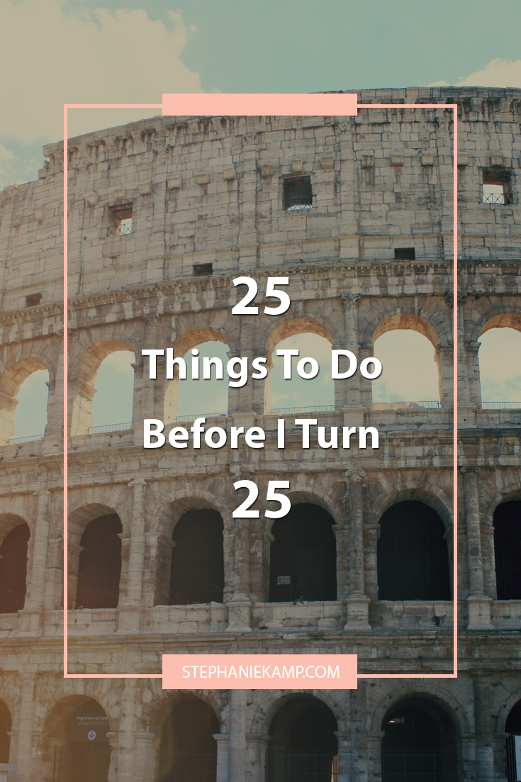 Stephanie Kamp Blog: 25 Things To Do Before I Turn 25