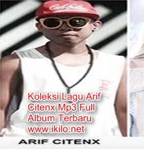 Arif Citenx Mp3 Koleksi Full Album Terbaru