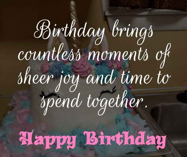 ❝ Birthday brings countless moments of sheer joy and time to spend together. Happy birthday. ❞