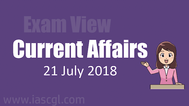 Current Affairs 21 July 2018