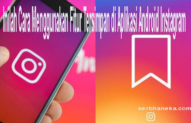 Inilah Cara Menggunakan Fitur Tersimpan di Aplikasi Android Instagram 1