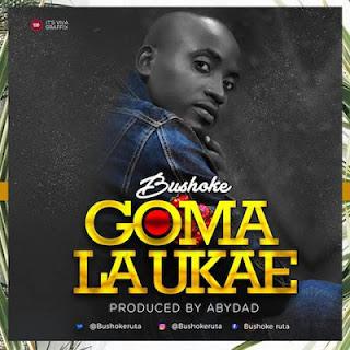 DOWNLOAD: Bushoke - Goma La Ukae (Mp3).   AUDIO