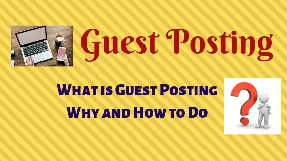 Guest Posting - What is Guest Posting, Why and How to Do