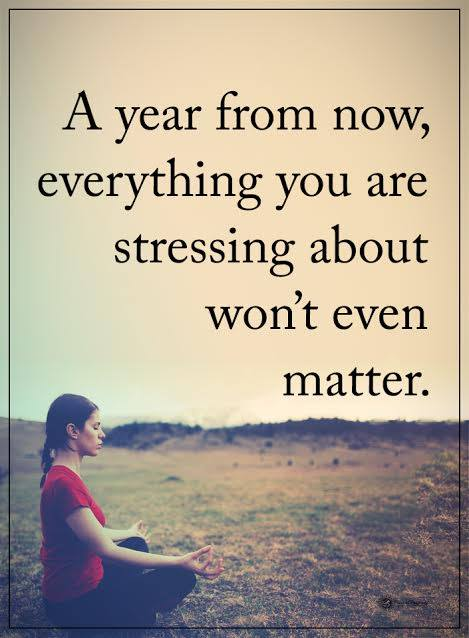 A year from now, everything you're stressing about won't even matter. Positive Vibes quote