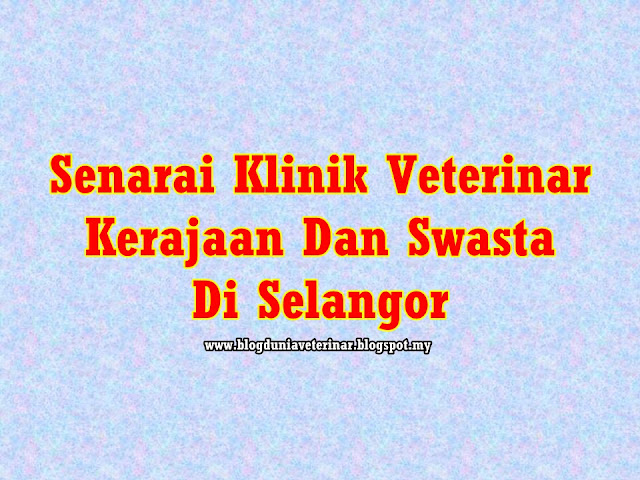 Senarai Klinik Veterinar Kerajaan Dan Swasta Di Selangor