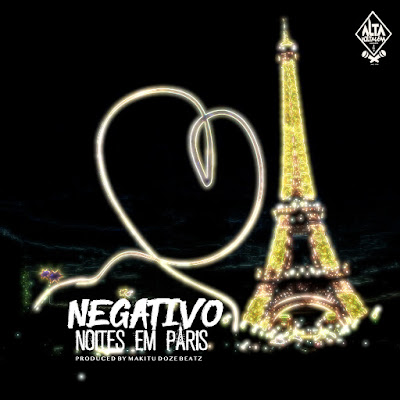Negativo - Noite Em Paris (Prod. by Makitu Doze Beatz) [Novo Single]