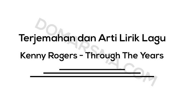 Terjemahan dan Arti Lirik Lagu Kenny Rogers - Through The Years