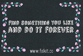 Find something you love and do it forever, quote, inspiration