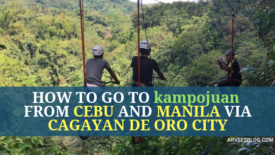How to go to kampojuan from Cebu and Manila via Cagayan de Oro