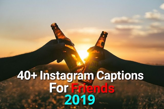 40 Instagram captions for friends 2019