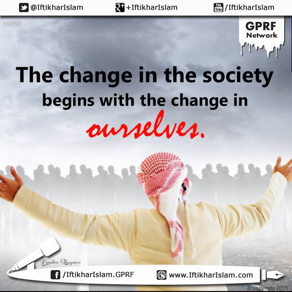 The change in the society begins with the change in ourselves - Iftikhar Islam - Ifty Quotes