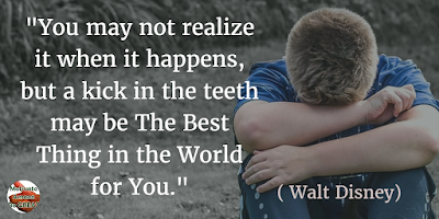 """71 Quotes About Life Being Hard But Getting Through It: """"You may not realize it when it happens, but a kick in the teeth may be the best thing in the world for you."""" - Walt Disney"""