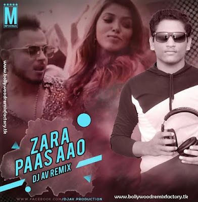 Zara Pass Aao - DJ AV Remix