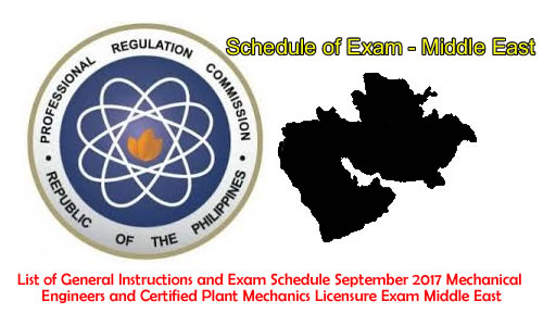 List of General Instructions and Exam Schedule September 2017 Mechanical Engineers and Certified Plant Mechanics Licensure Exam Middle East