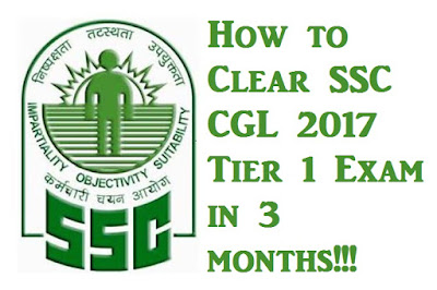 How to Clear SSC CGL 2017 Tier 1 Exam in 3 Months!!