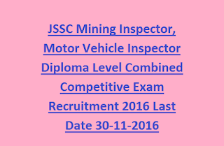 JSSC Mining Inspector, Motor Vehicle Inspector Diploma Level Combined Competitive Exam Recruitment 2016 Last Date 30-11-2016
