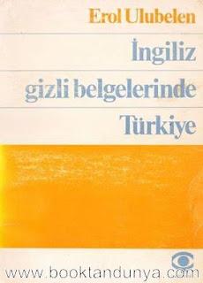 Erol Ulubelen - İngiliz Gizli Belgelerinde Türkiye - 1819-1939