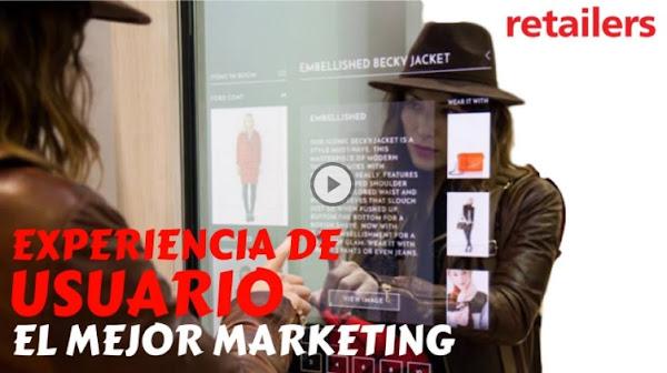 La Experiencia de Usuario es el Mejor Marketing en Retail