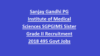 Sanjay Gandhi PG Institute of Medical Sciences SGPGIMS Sister Grade II Recruitment Notification 2018 495 Govt Jobs Online