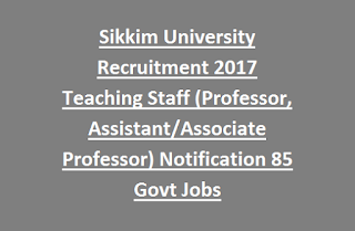 Sikkim University Recruitment 2017 Teaching Staff (Professor, Assistant/Associate Professor) 85 Govt Jobs Online