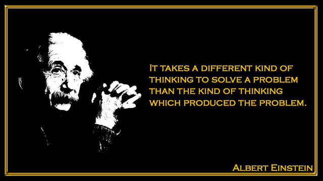 It takes a different kind of thinking to solve a problem than the kind of thinking Albert Einstein