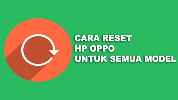 Cara Reset HP OPPO Untuk Semua Model