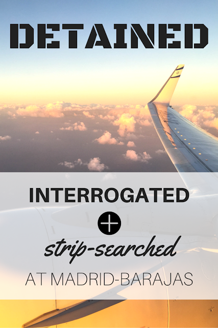 What's it really like to be detained? Here's the uncensored story of my interrogation, strip-search and confiscations while flying from Madrid to Israel.