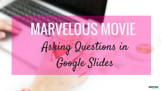 Marvelous Movie: Asking Questions in Google Slides