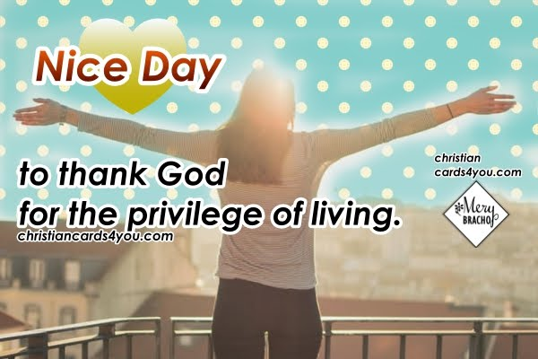 Nice day christian quotes and image, christian message to share with facebook friends by Mery Bracho.