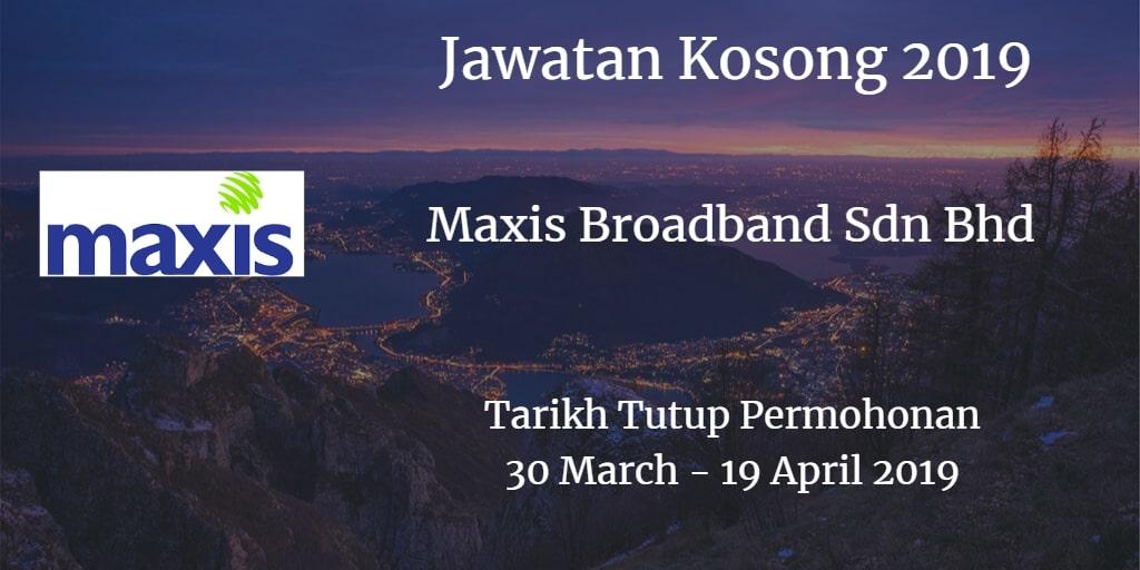 Jawatan Kosong Maxis Broadband Sdn Bhd 30 March -  19 April 2019