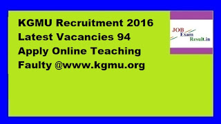 KGMU Recruitment 2016 Latest Vacancies 94 Apply Online Teaching Faulty @www.kgmu.org