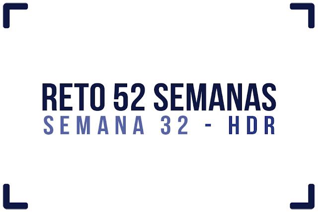 Reto 52 semanas - semana 32 - HDR